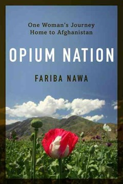 Opium Nation: Child Brides, Drug Lords, and One Woman