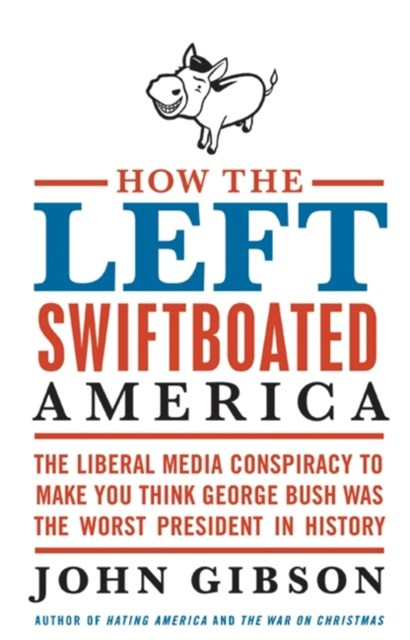How the Left Swiftboated America