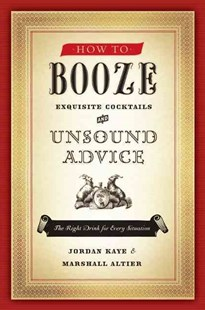 How to Booze: Exquisite Cocktails and Unsound Advice by Jordan Kaye, Marshall Altier (9780061963308) - PaperBack - Humour General Humour