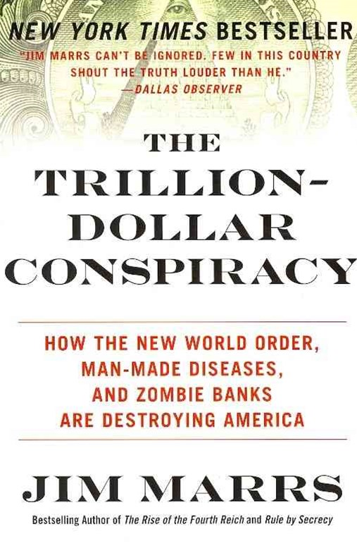 The Trillion-Dollar Conspiracy: How the New World Order, Man-Made Diseases, and Zombie Banks are De