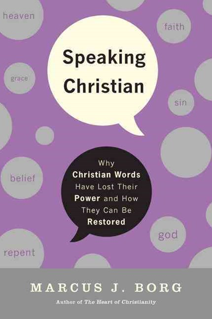 Speaking Christian: Why Christian Words Have Lost Their Meaning and Power And How They Can Be Resto