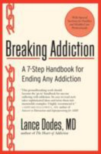 Breaking Addiction: A 7-Step Handbook for Ending Any Addiction