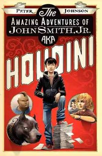 The Amazing Adventures of John Smith, Jr. Aka Houdini by Peter Johnson (9780061988905) - HardCover - Children's Fiction Older Readers (8-10)