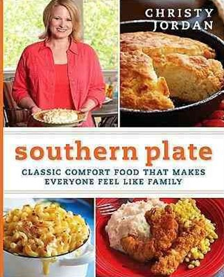 Southern Plate: Classic Comfort Food That Makes Everyone Feel Like Family