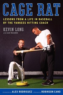 Cage Rat: Lessons from a Life in Baseball by the Yankees Hitting Coach by Kevin Long, Glen Waggoner (9780061995019) - PaperBack - Sport & Leisure Other Sports