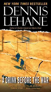 A Drink Before the War by Dennis Lehane (9780061998843) - PaperBack - Crime Mystery & Thriller