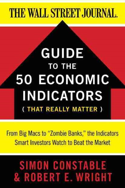 WSJ Guide to the Fantastic Fifty: From Big Macs to the Beige Book, 50 Economic Indicators Smart Inv