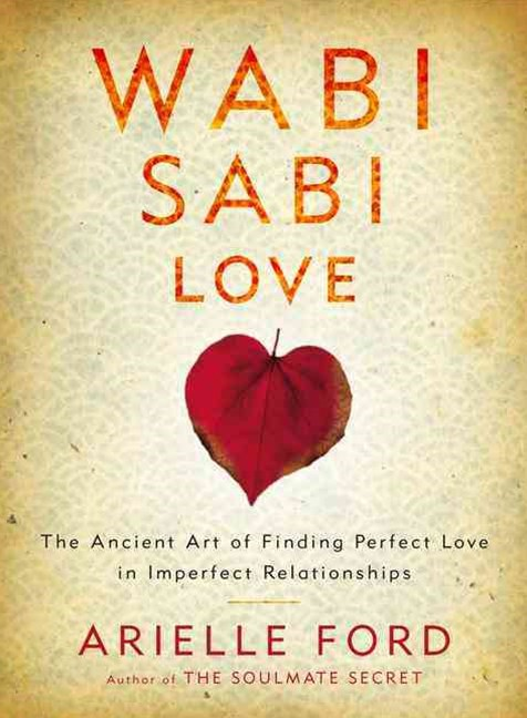 Wabi Sabi Love: Finding Perfect Love in Imperfect Relationships