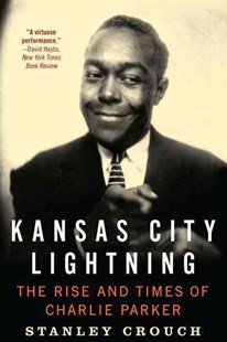 Kansas City Lightning: The Rise and Times of Charlie Parker by Stanley Crouch (9780062005618) - PaperBack - Biographies Entertainment