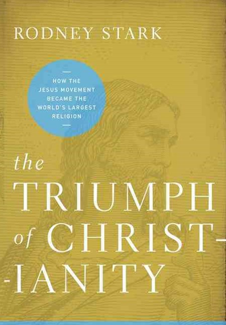 Triumph of Christianity: How the Jesus Movement Became the World's Largest Religion
