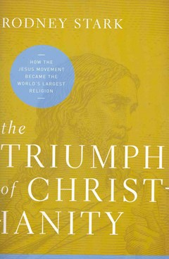 The Triumph of Christianity: How the Jesus Movement Became the World