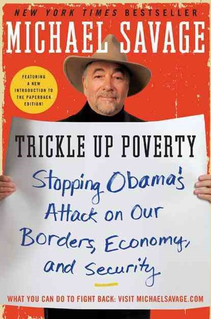 Trickle Up Poverty: Stopping Obama's Attack on Our Borders, Economy, andSecurity