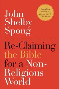 Re-Claiming the Bible for a Non-Religious World by John Shelby Spong (9780062011299) - PaperBack - Religion & Spirituality Christianity