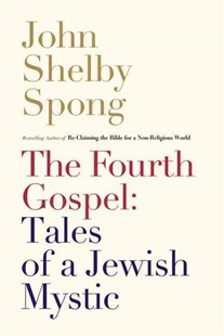 The Fourth Gospel: Tales Of A Jewish Mystic by John Shelby Spong (9780062011312) - PaperBack - Religion & Spirituality Christianity