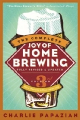Complete Joy of Homebrewing Third Edition