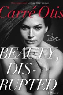 Beauty, Disrupted: A Memoir by Carre Otis, Hugo Schwyzer (9780062024466) - PaperBack - Biographies Entertainment