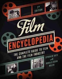 The Film Encyclopedia 7th Edition: The Complete Guide To Film And The Film Industry by Ephraim Katz, Ronald Dean Nolen (9780062026156) - PaperBack - Business & Finance Organisation & Operations