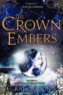 The Crown of Embers by Rae Carson (9780062026514) - HardCover - Children's Fiction Teenage (11-13)