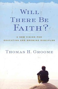 Will There Be Faith? by Thomas H. Groome (9780062037282) - PaperBack - Religion & Spirituality Christianity