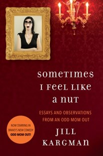 (ebook) Sometimes I Feel Like a Nut: Essays and Observations From An Odd Mom Out - Biographies General Biographies