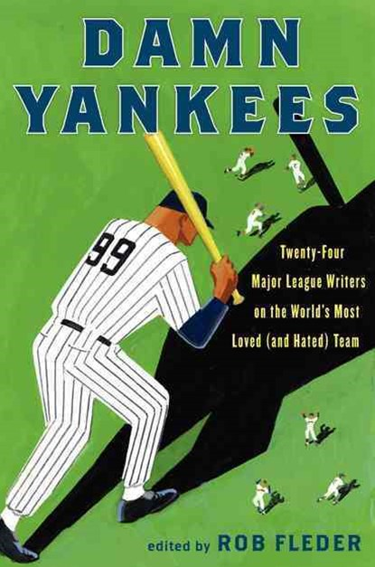 Damn Yankees: Twenty-Four Major League Writers on the World's Most Loved(and Hated) Team