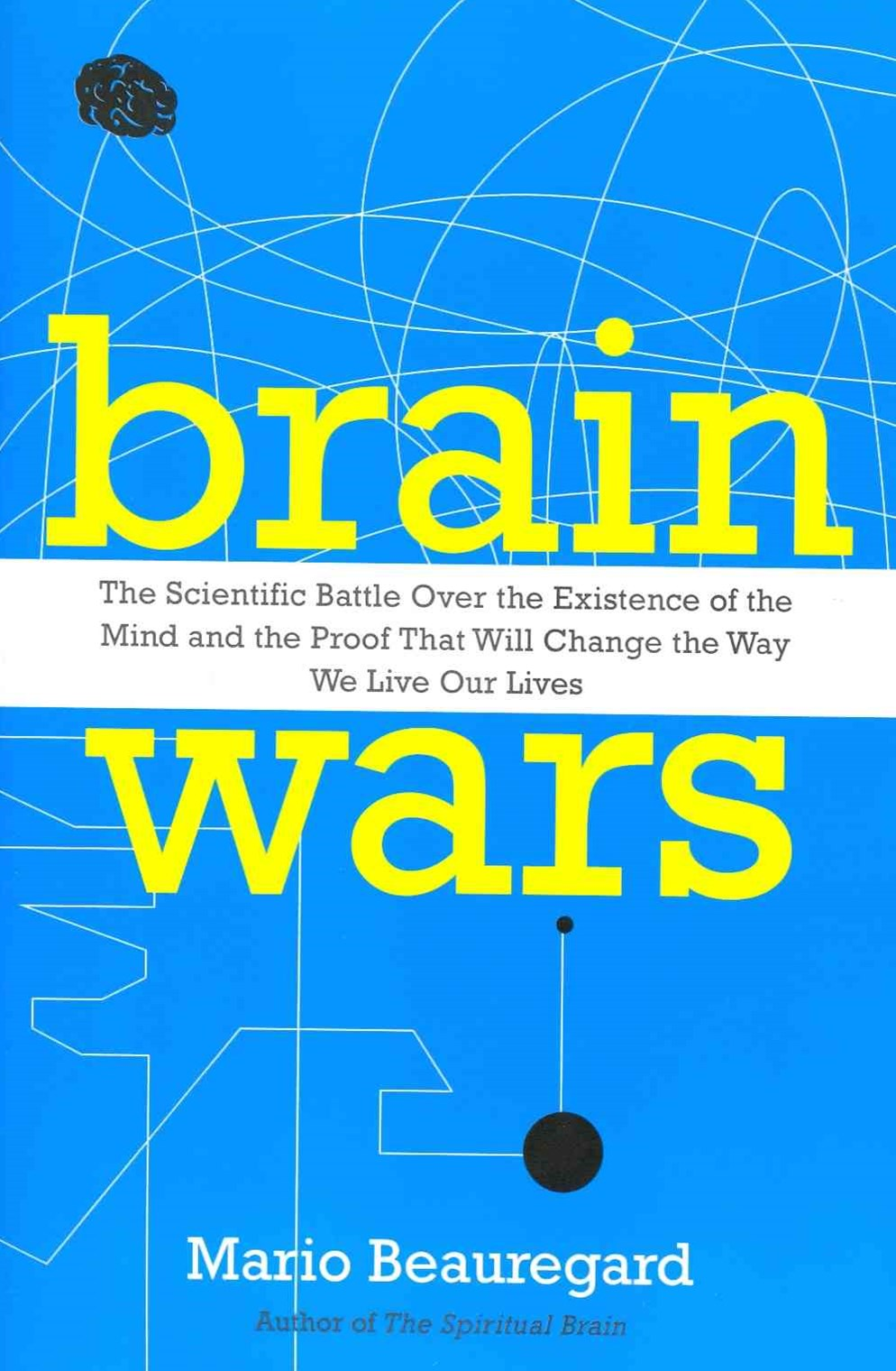 Brain Wars: The Scientific Battle Over the Existence of the Mind and theProof that Will Change the