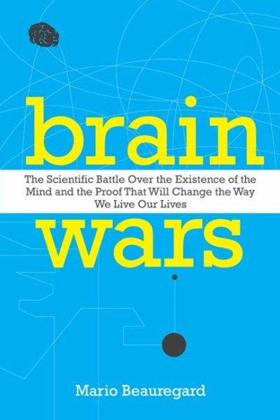 Brain Wars: The Scientific Battle Over the Existence of the Mind and theIrrefutable Proof that Will Change the Way We Live Our Lives