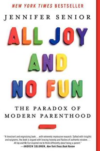 All Joy and No Fun by Jennifer Senior (9780062072245) - PaperBack - Family & Relationships Parenting