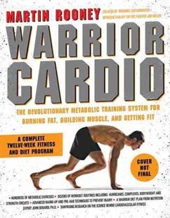 Warrior Cardio: The Revolutionary Metabolic Training System for Burning Fat, Building Muscle, and Getting Fit by Martin Rooney, Jim Miller (9780062074287) - PaperBack - Health & Wellbeing Fitness