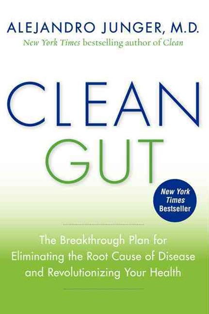Clean Gut: The Breakthrough Plan For Eliminating the Root Cause of Disease and Revolutionizing Your