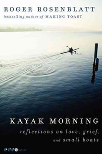 Kayak Morning: Reflections on Love, Grief, and Small Boats by Roger Rosenblatt (9780062084033) - PaperBack - Family & Relationships Family Dynamics