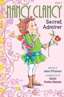 Nancy Clancy, Secret Admirer by Jane O'Connor, Robin Preiss Glasser (9780062084200) - PaperBack - Education
