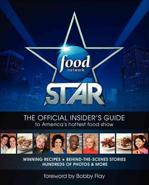 Food Network Star: Winning Recipes, Insider Stories, and Much More!