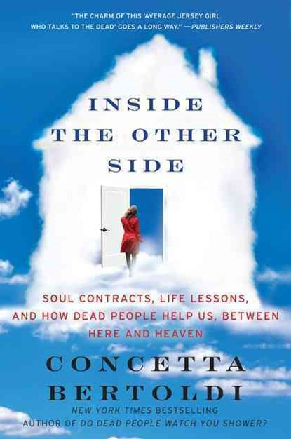 Inside the Other Side: Soul Contracts, Life Lessons, and How Dead PeopleHelp Us, Between Here and H