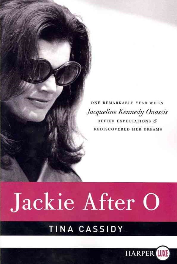Jackie After O: One Remarkable Year When Jacqueline Kennedy Onassis Defied Expectations and Redisco