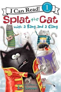 Splat the Cat with a Bang and a Clang by Rob Scotton, Amy Hsu Lin, Robert Eberz (9780062090195) - PaperBack - Children's Fiction Intermediate (5-7)