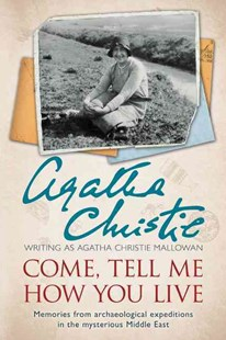 Come, Tell Me How You Live by Agatha Christie Mallowan, Jacquetta Hawkes (9780062093707) - PaperBack - Biographies General Biographies