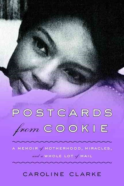 Postcards From Cookie: A Memoir of Motherhood, Miracles, and a Whole LotOf Mail