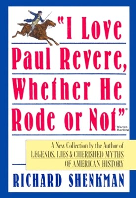 &quote;I Love Paul Revere, Whether He Rode Or Not&quote;