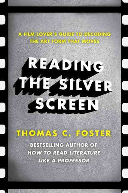 Reading The Silver Screen: A Film Lover's Guide to Decoding the Art FormThat Moves
