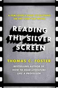 Reading The Silver Screen: A Film Lover's Guide to Decoding the Art FormThat Moves by Thomas C. Foster (9780062113399) - PaperBack - Entertainment Film Theory