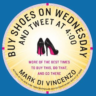 Buy Shoes on Wednesday and Tweet at 4:00 by Mark Di Vincenzo (9780062117700) - PaperBack - Business & Finance