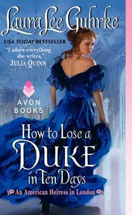 How To Lose A Duke In Ten Days: An American Heiress In London by Laura Lee Guhrke (9780062118196) - PaperBack - Romance Historical Romance