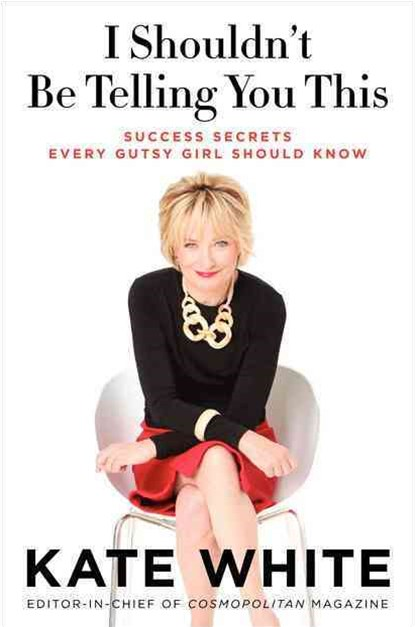 I Shouldn't Be Telling You This: Success Secrets Every Gutsy Girl ShouldKnow