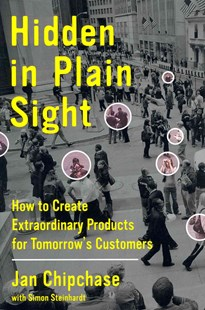 Hidden in Plain Sight: How to Create Extraordinary Products for Tomorrow's Customers by Jan Chipchase, Simon Steinhardt (9780062125699) - HardCover - Business & Finance Organisation & Operations