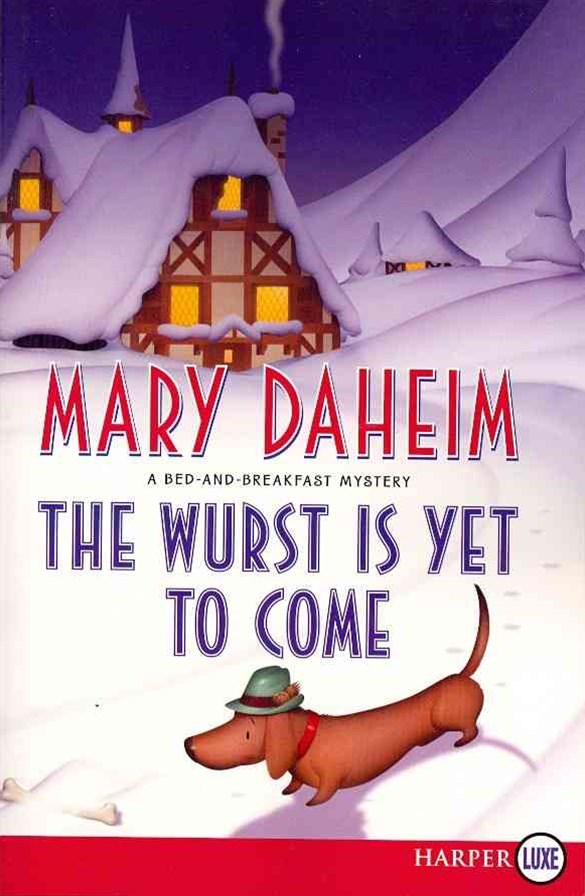 The Wurst is Yet to Come: A Bed and Breakfast Mystery