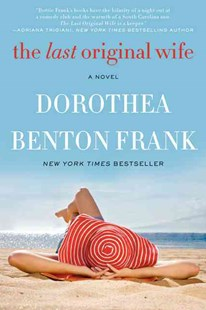 The Last Original Wife by Dorothea Benton Frank (9780062132475) - PaperBack - Modern & Contemporary Fiction General Fiction