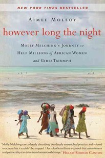 However Long the Night: Molly Melching's Journey to Help Millions of African Women and Girls Triumph by Aimee Molloy (9780062132796) - PaperBack - Biographies General Biographies
