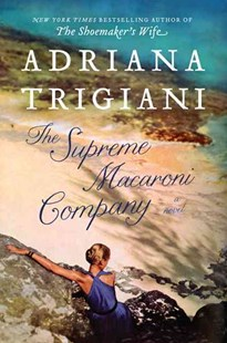 The Supreme Macaroni Company by Adriana Trigiani (9780062136589) - HardCover - Modern & Contemporary Fiction General Fiction