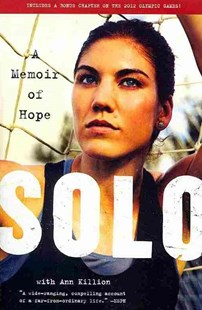 Solo: A Memoir of Hope by Hope Solo, Ann Killion (9780062136756) - PaperBack - Biographies General Biographies